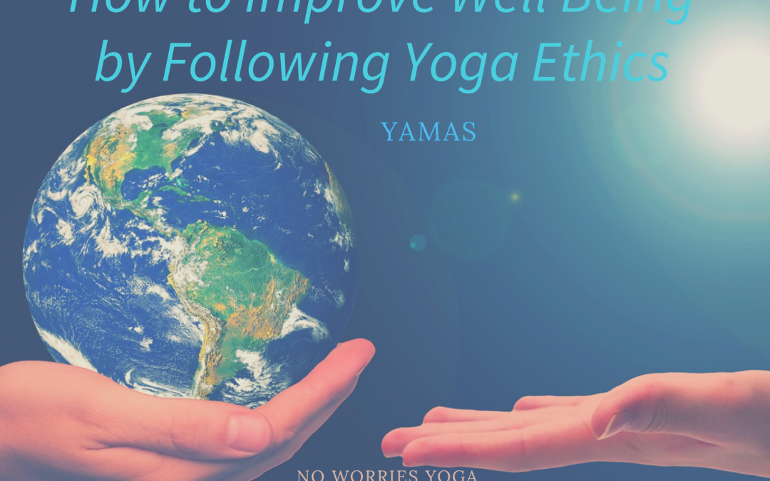 How to Improve Well Being by Following Yoga Ethics